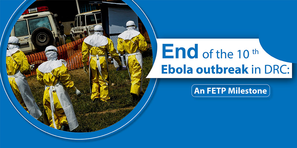 End of the 10th Ebola outbreak in DRC: An FETP milestone